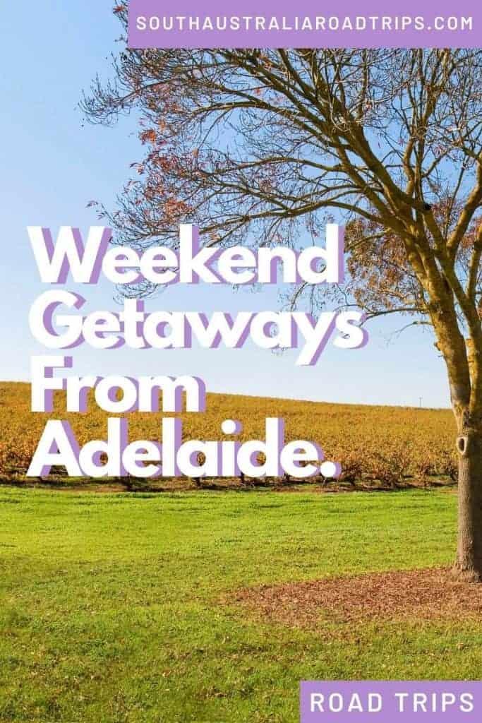 Weekend Getaways From Adelaide - South Australia Road Trips
