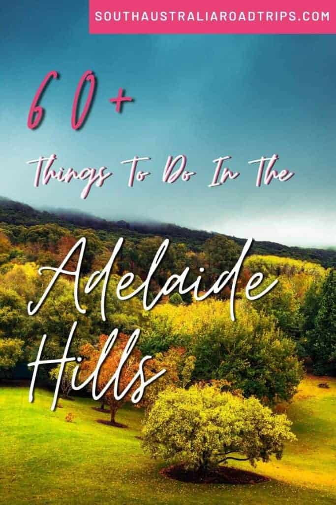 60+ Things To Do - Adelaide Hills - South Australia Road Trips